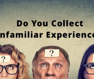 Collecting Unfamiliar Experiences